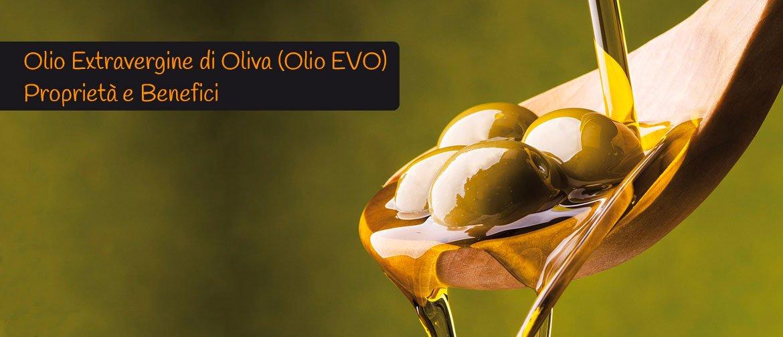 Olio Extravergine di Oliva (Olio EVO) Proprietà e Benefici e Produzione